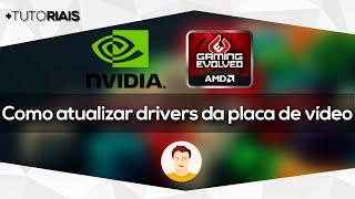 Como atualizar drivers placa de vídeo [NVIDIA e AMD]