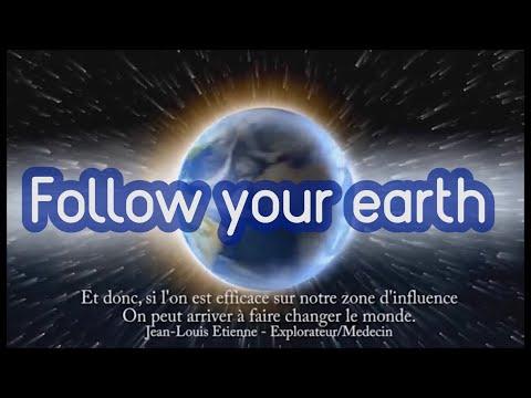 Follow your Earth - Jean Louis Etienne, Yann Arthus Bertrand et Thomas Pesquet