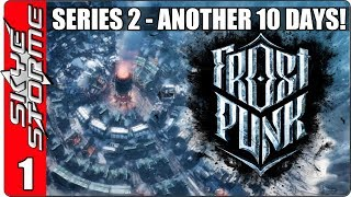 Frostpunk - S2E01 - Another 10 Days ZERO Deaths! (City Building Survival Strategy Games 2018)