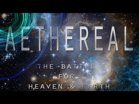 AETHEREAL  The Battle for Heaven and Earth Biblical Cosmology Documentary