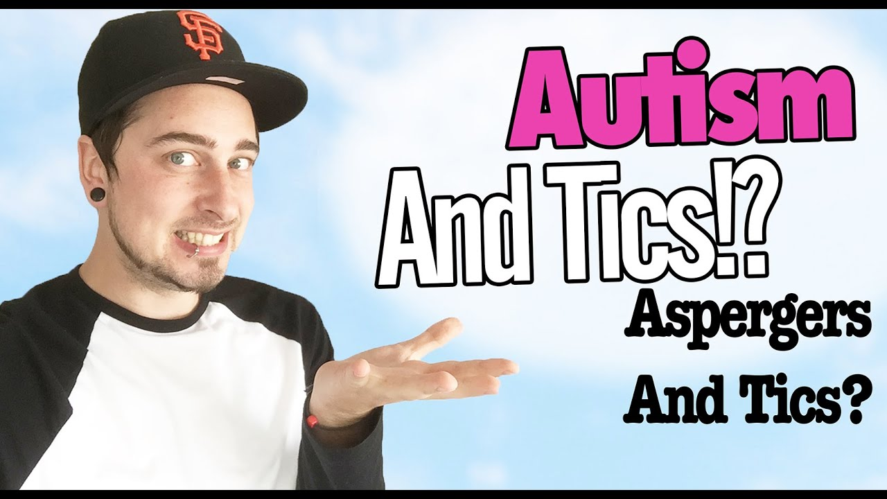 AUTISM AND TICS - Aspergers And Autism Ticking | The Aspie World ...