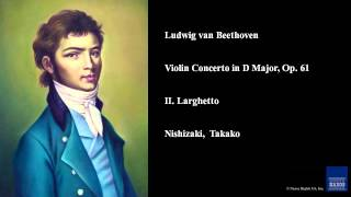 Ludwig van Beethoven, Violin Concerto in D Major, Op. 61, II. Larghetto