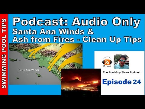 Podcast Audio Only - Episode 24:  Cleaning Tips for Pool Service Co. After a Santa Ana Wind Event