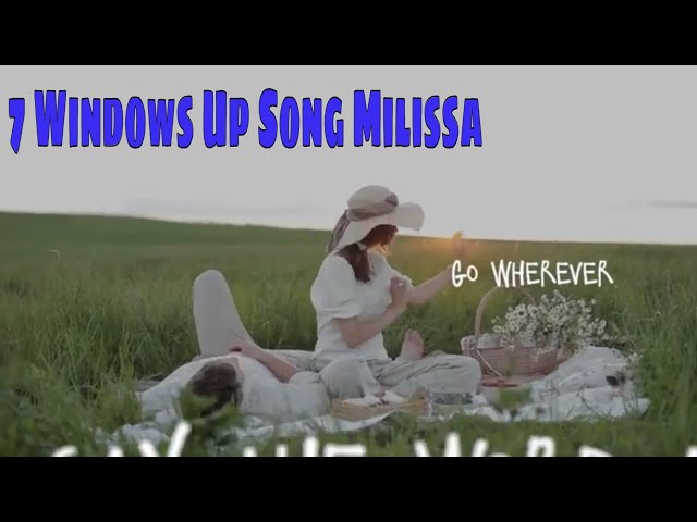 7 Windows Up  Song Milissa