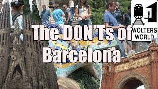 Visit Barcelona - The DON'Ts of Visiting Barcelona, Spain