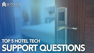 Top 5 Hotel Tech Support Questions