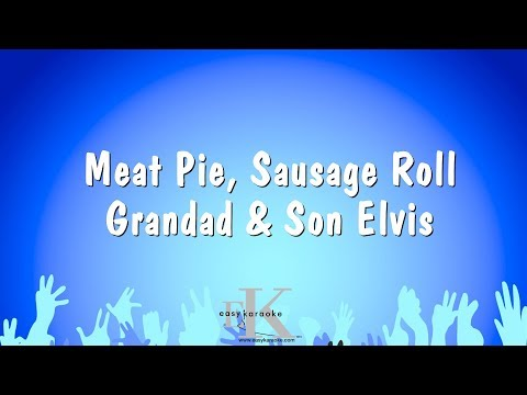 Meat Pie, Sausage Roll - Grandad & Son Elvis (Karaoke Version)
