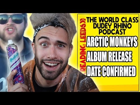 Arctic Monkeys NEW ALBUM Tranquility Base Hotel & Casino | The World Class Dudey Rhino Podcast |