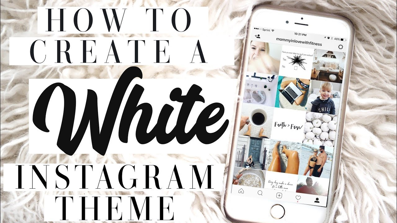 How I Edit Instagram Photos To Create A White Instagram Theme To Make Your Instagram Feed Beautiful