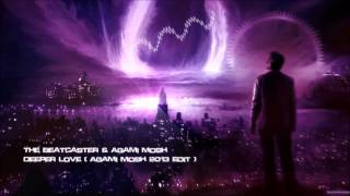 The Beatcaster & Agami Mosh - Deeper Love (Agami Mosh 2013 Edit) [HQ Preview]