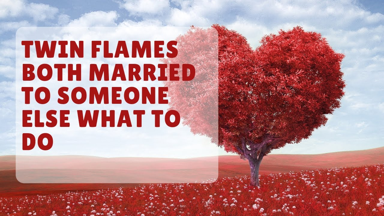 Twin Flames Both Married To Someone Else What To Do - YouTube