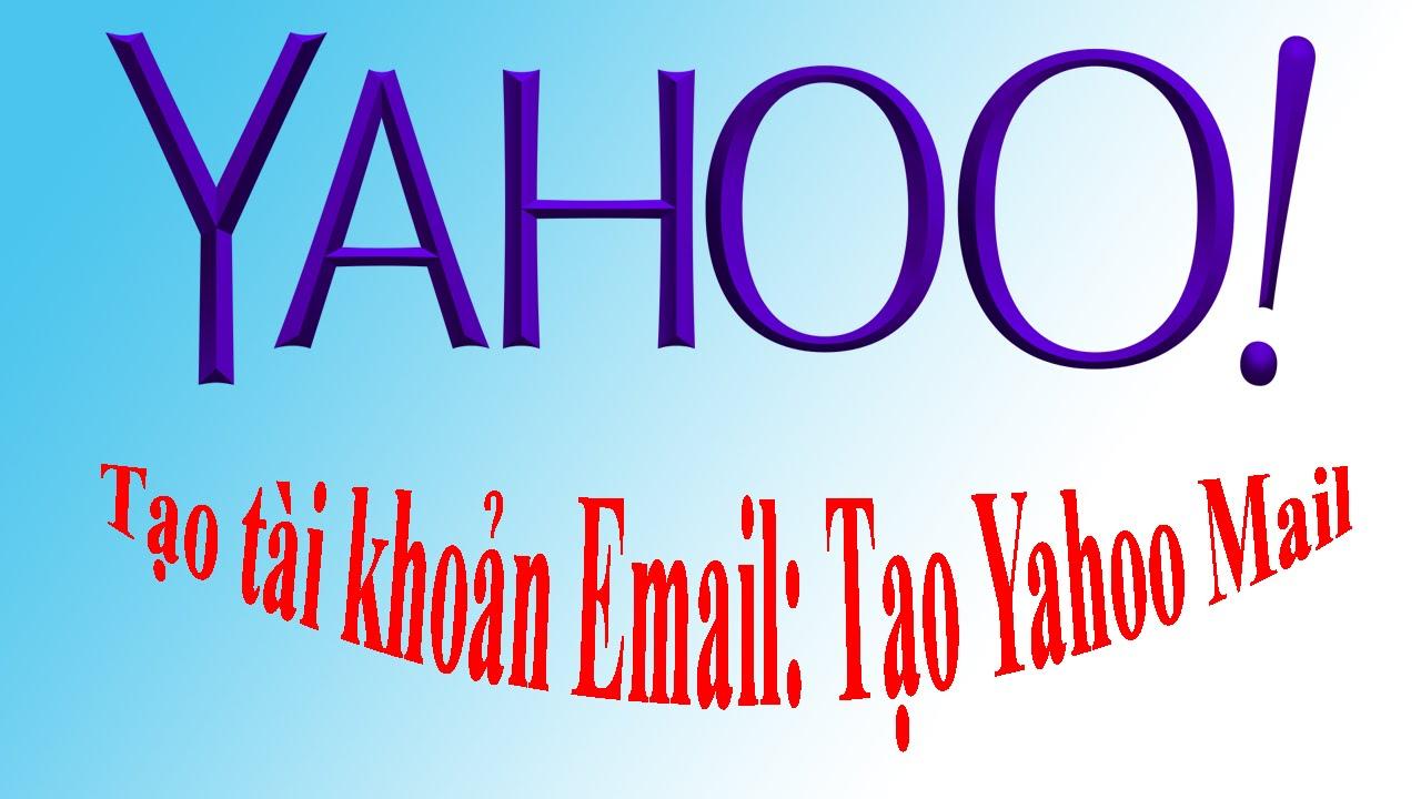 Tạo tài khoản Email: Tạo Yahoo Mail | Tạo Yahoo và đăng nhập Yahoo