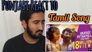 Punjabi React to Kanaa Vaayadi Petha Pulla song| Aishwarya Rajesh|