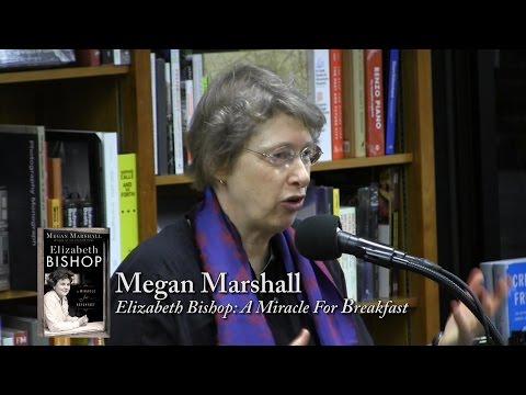 "Megan Marshall, ""Elizabeth Bishop: A Miracle For Breakfast"""