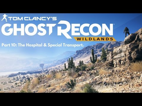 "Ghost Recon Wildlands: Walkthrough Gameplay Part 10 - ""The Hospital & Special Transport"""