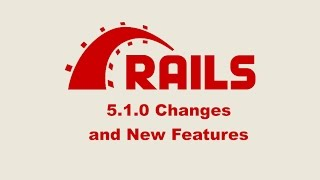 Episode #069 - Ruby on Rails 5.1.0 Changes and New Features