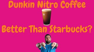 Dunkin Nitro Coffee Review  Better Than Starbucks Nitro Cold Brew?