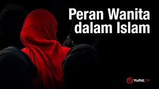 Kajian Muslimah: Peran Wanita Dalam Islam - Ustadz Abu Zubair Hawary