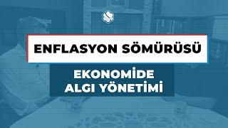 EKONOMİDE ALGI YÖNETİMİ | ENFLASYON SÖMÜRÜSÜ