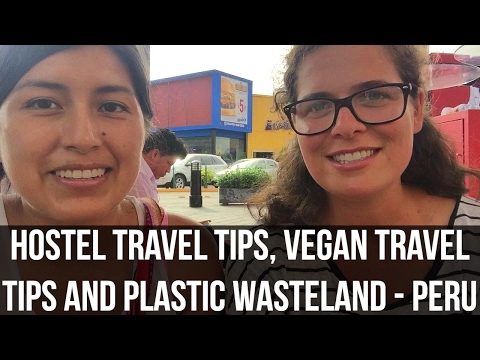 Hostel Travel Advice, Vegan Travel Advice and Plastic Overload in Peru (Interview)