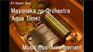 Download Mayonaka no Orchestra/Aqua Timez [Music Box] (Anime