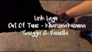 LIRIK LAGU OUT OF TUNE - KharismaKusuma|Gangga Ft Daniella