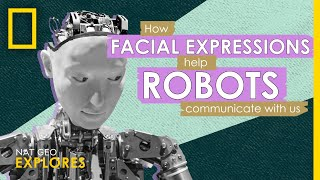 How Facial Expressions Help Robots Communicate with Us | Nat Geo Explores