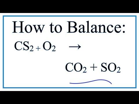 How To Balance CS2 + O2 = CO2 + SO2 (Carbon Disulfide + Oxygen Gas)