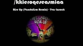 Rise Up (Vandalism Remix) - Yves Larock [/kkieroqeseasmiaa]