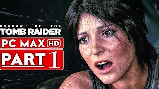 SHADOW OF THE TOMB RAIDER Gameplay Walkthrough Part 1 [1080p HD PC MAX SETTINGS] - No Commentary