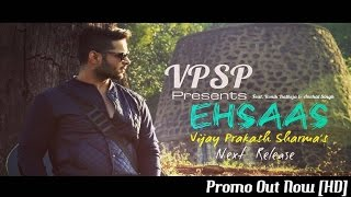 EHSAAS - Promo [HD] Vijay Prakash Sharma || Ronik Batheja | Anchal Singh |Latest Song 2016