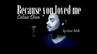 Video Because you loved me - Celine Dion (Male Version)  by Lucas Mello download MP3, 3GP, MP4, WEBM, AVI, FLV Juli 2018