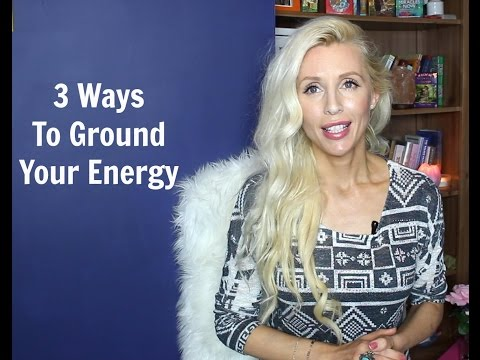 3 Ways To GROUND Your Energy