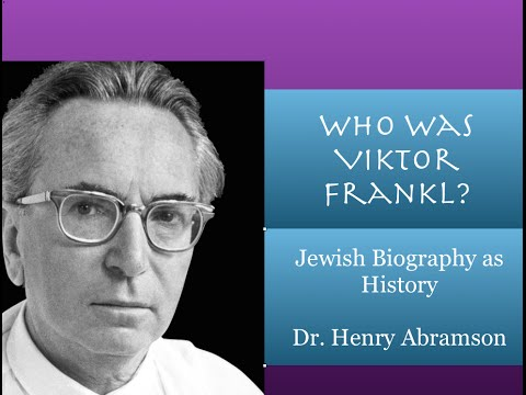 Who Was Viktor Frankl? Jewish Biography as History Dr. Henry Abramson