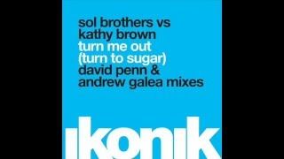 Sol Brothers vs. Kathy Brown- Turn Me Out (Turn To Sugar) (David Penn Dub Mix)