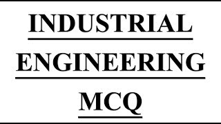 100 + Most IMP MCQ Of INDUSTRIAL ENGINEERING
