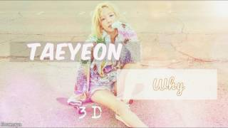 Taeyeon - Why [3D USE HEADPHONES ]