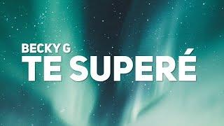 Becky G - TE SUPERE (Letra / Lyrics)