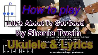 How to play Life's About To Get Good by Shania Twain Ukulele Cover
