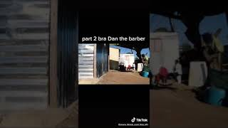 Part 2 Bra Dan the barber please subscribe for more episode's 😁😀