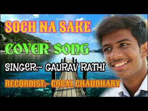 Soch Na Sake   Cover Song   Gaurav Rathi   Airlift