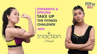 Shraddha & Upalina Take Up The Fitness Challenge With Triaction - POPxo