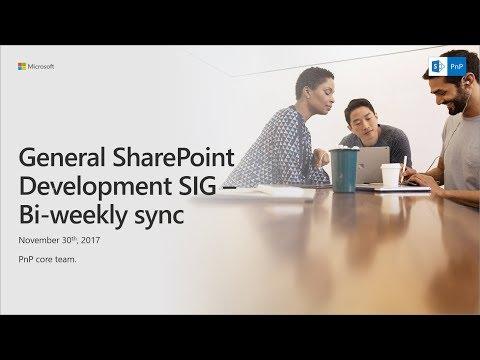 General SharePoint Dev (CSOM, Provisioning, PnP) SIG - November 30th 2017