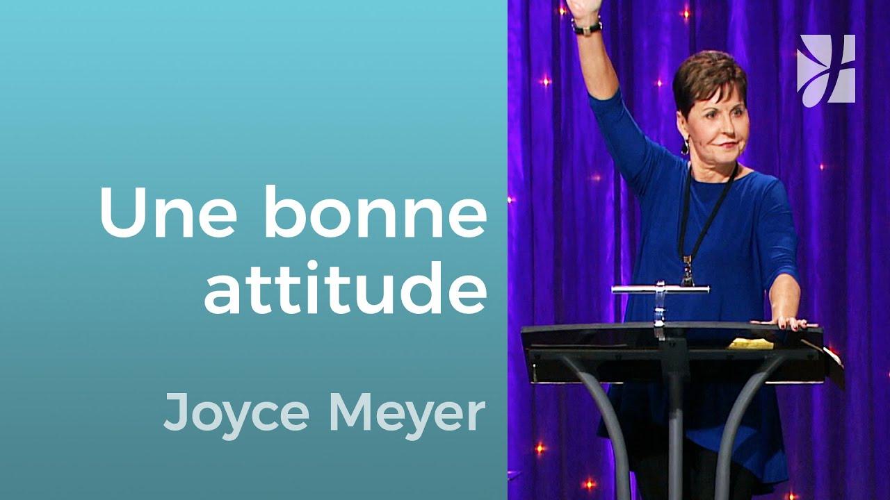 Une bonne attitude... quoi qu'il arrive ! - Joyce Meyer - Grandir avec Dieu