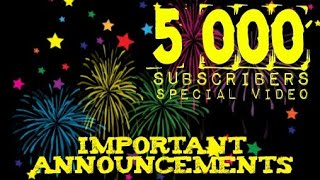 5,000 Subscribers special | Some important Announcements