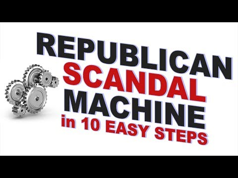 Heres The Republican Scandal Machine In 10 Easy Steps