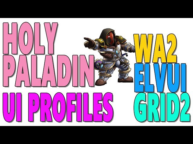 HOLY PALADIN UI GUIDE: [WA2 | ElvUI | GRID2] PROFILES