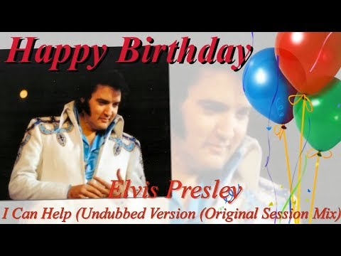 ♥♪♫ Elvis Presley  Birthday Tribute ♥♪♫ I Can Help (Undubbed (Original Session Mix)