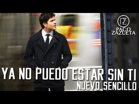 Paco Zazueta - Ya No Puedo Estar Sin Ti (Nuevo Sencillo)