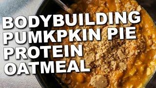 Bodybuilding Protein Oatmeal Recipe - Pumpkin Pie